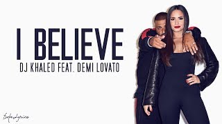 I Believe - DJ Khaled ft. Demi Lovato (Lyrics)