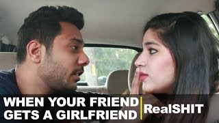 When Your Friend Gets A Girlfriend - RealSHIT
