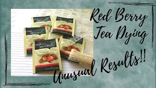RED BERRY TEA DYING WITH UNUSUAL RESULTS!! - THREE