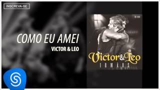 Victor & Leo - Como eu amei (Irmãos) [Áudio Oficial]