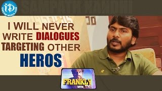 I will never write dialogues targeting other heroes - sampath nandi || frankly with tnr