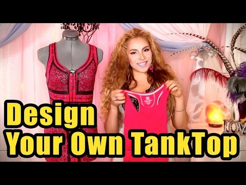 Design Your Own Tank Top!!!