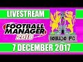 Football Manager 2018 | lollujo FC | FM18 Create A Club | 7 December 2017 Live Stream