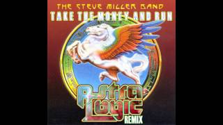 The Steve Miller Band - Take the Money and Run (Astralogic Remix)