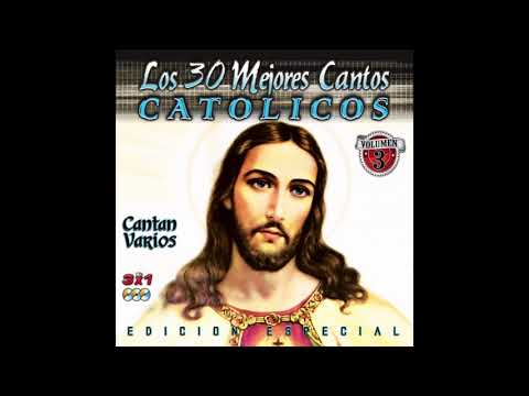 Los 30 Mejores Cantos Catolicos Vol. 3 (Disco Completo)