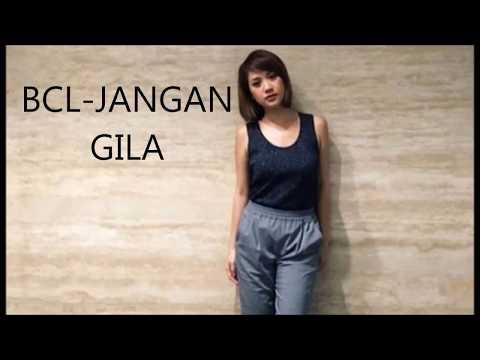 BCL-JANGAN GILA