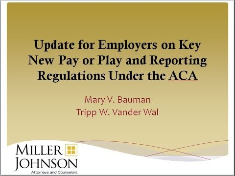 Health Care Reform Webinar: Update for Employers on Key New Pay or Play Reporting Regs Under ACA