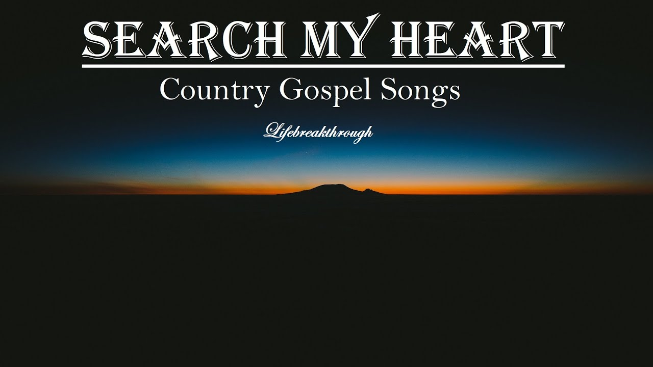 Beautiful Country Gospel Songs 2020 - SEARCH MY HEART Lyric Video by LIfebreakthrough