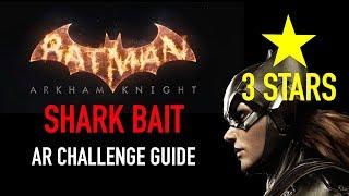 Batman Arkham Knight - Shark Bait AR Challenge  -  3 Stars - Batgirl