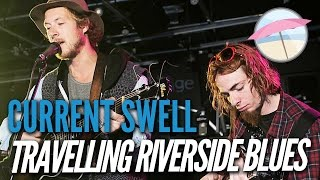 Current Swell - Travelling Riverside Blues (Live at the Edge)