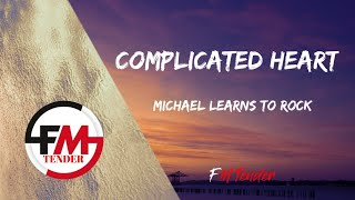 Complicated Heart - Michael Learns to Rock (Lyrics)