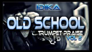 Old School Trumpet Praise Vol2 -  Idika - 2015 LatesT Nigerian Gospel Music