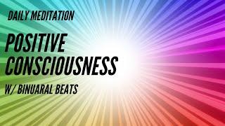 Positive Consciousness Daily Meditation