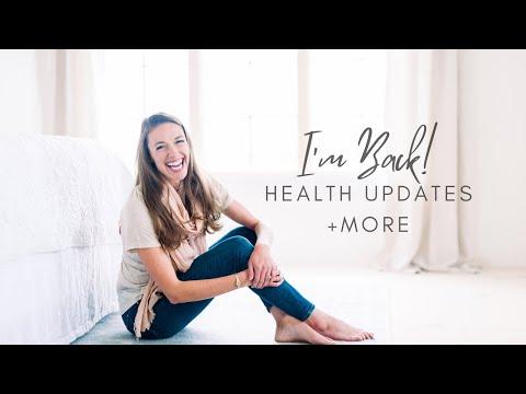I'M BAAAAACK!!!  HEALTH UPDATES + MORE!