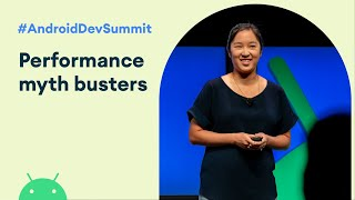 Performance Myth Busters (Android Dev Summit '19)