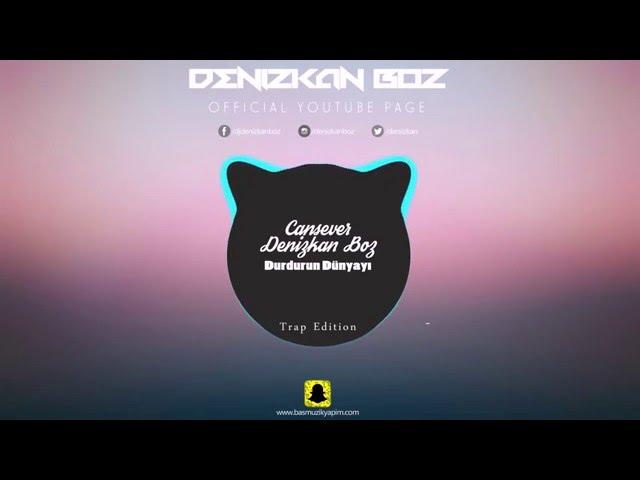 Cansever & Denizkan Boz - Durdurun Dünyayı (Trap Remix)