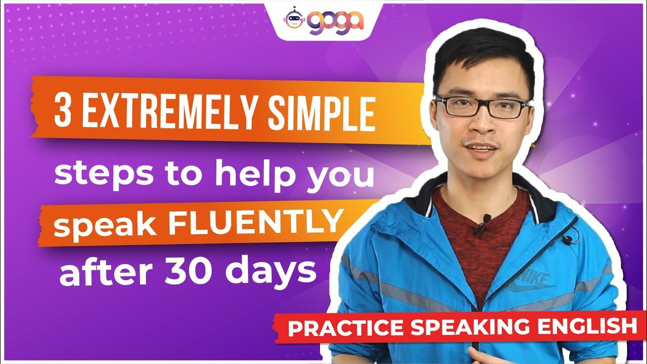 Luyện Nói Tiếng Anh: 3 bước CỰC ĐƠN GIẢN giúp bạn nói Hay và Chuẩn sau 30 ngày