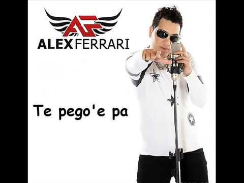 Alex Ferrari   Te Pego'e Pa