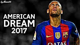Neymar JR 2017 ▶ American Dream ◀ INSANE Dribbling Skills & Goals 2016/17 ¦ HD NEW