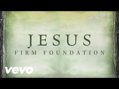 Jesus, Firm Foundation