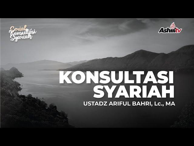 🔴 [LIVE] Konsultasi Syari'ah - Ustadz Ariful Bahri, Lc., M.A حفظه الله