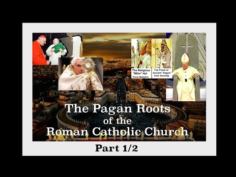 The Pagan Roots of the Roman Catholic Church - Part 1