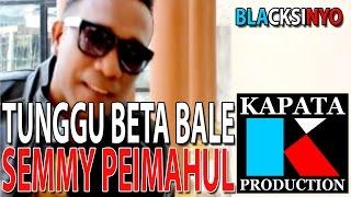 TUNGGU BETA BALE - SEMMY PEIMAHUL I Kapata Production
