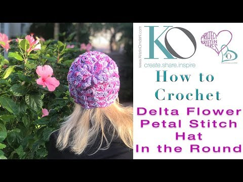 How to Crochet Delta Flower Petal Stitch Hat with Dtr clusters In The Round with Worsted weight yarn