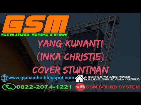 YANG KUNANTI - INKA CHRISTIE (COVER BY STUNTMAN) - GSM SOUND SYSTEM