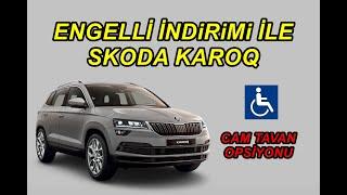 Engelli İndirimi Ile Skoda Karoq Cam Tavan Opsiyonu - Ötv Muafiyeti Ile Araç Alımı - ötvsiz
