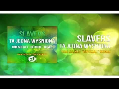 Slavers - Ta Jedna Wyśniona ( TOM SOCKET ''OFFICIAL'' REMIX ) 2014