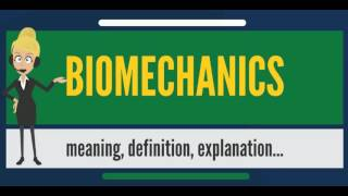 What is BIOMECHANICS? What does BIOMECHANICS mean? BIOMECHANICS meaning, definition & explanation