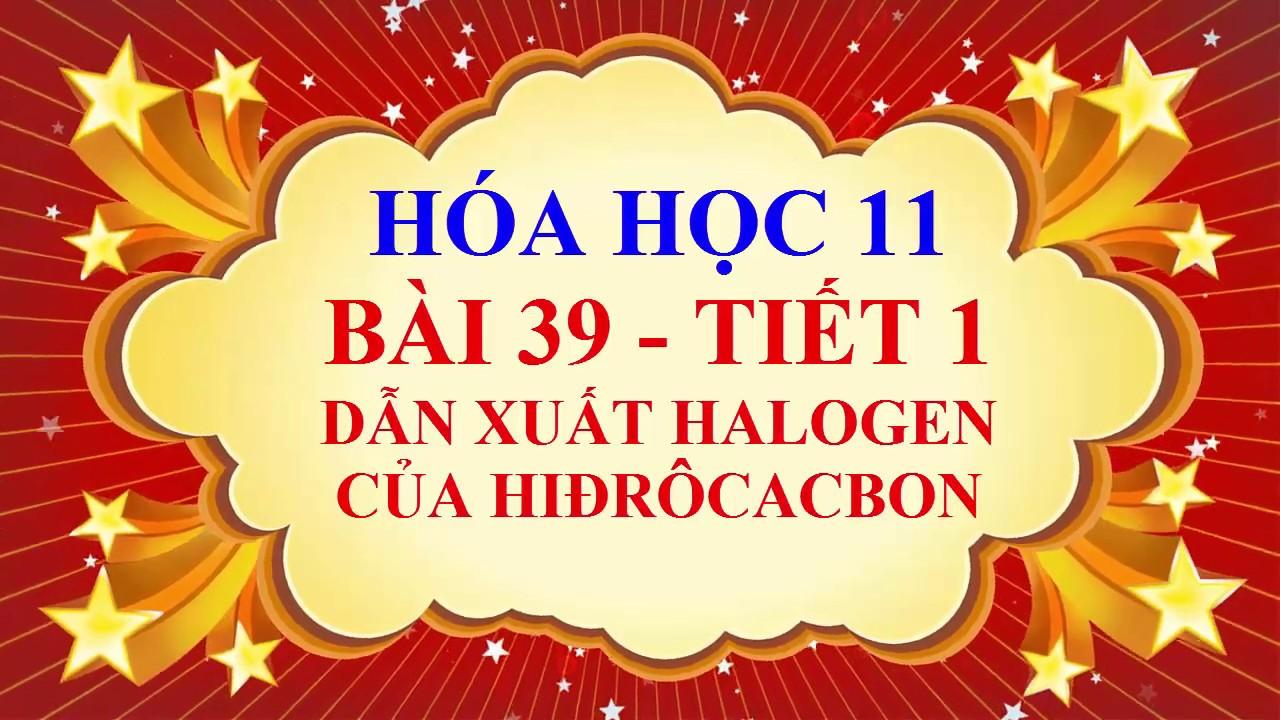 Hóa học lớp 11 – Bài 39 – Dẫn xuất halogen của hiđrôcacbon – Tiết 1