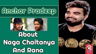 Anchor Pradeep About Naga Chaitanya And Rana Daggupati | Madila Maata | V6 News