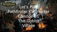 Let's Play Pathfinder Kingmaker  Episode 61 The Goblin Village