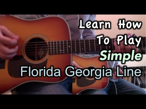Florida Georgia Line Simple Guitar Lesson Chords And Tutorial