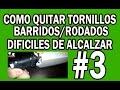 COMO QUITAR TORNILLOS BARRIDOS/RODADOS DIFICILES DE ALCALZAR  #3
