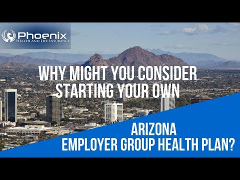 Phoenix Health And Life Insurance On Starting Your Own AZ Employer Group Health Plan