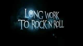 LONG WORK TO ROCK N ROLL