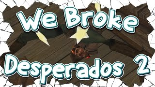 We Broke: Desperados 2: The Desperadoing