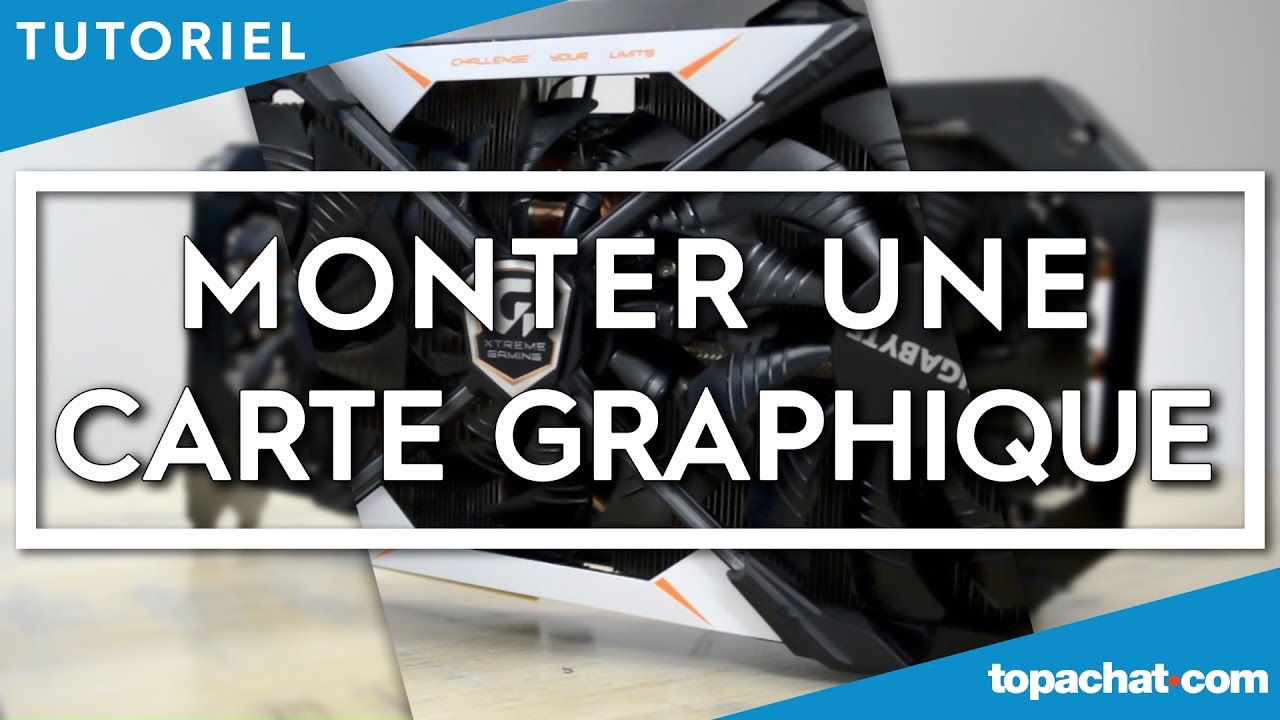 comment installer une carte graphique TUTO] Installer une carte graphique   TopAchat   YouTube
