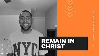 Remain in Christ and Continue to produce! (John 15:1-5) - Pastor Corey Butler