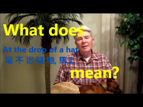 At the drop of a hat - Ep. 2014-5 English Phrases Explanation and Uses