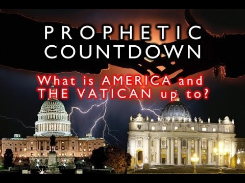 What are America and the Vatican up to? PROPHETIC COUNTDOWN!