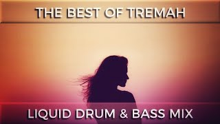 ► The Best of Tremah - Liquid Drum & Bass Mix