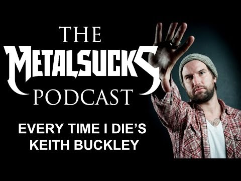 EVERY TIME I DIE's Keith Buckley on The MetalSucks Podcast #57