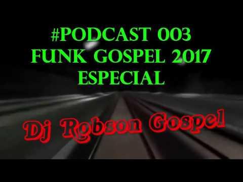 🔶FUNK GOSPEL 2017 ESPECIAL  PODCAST 003   DJ ROBSON GOSPEL UFG