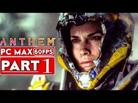 ANTHEM Gameplay Walkthrough Part 1 Story Campaign [1080p HD 60FPS PC MAX SETTINGS] - No Commentary