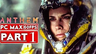 ANTHEM Gameplay Walkthrough Part 1 Story Campaign [1080p HD 60FPS PC MAX SETTINGS - No Commentary