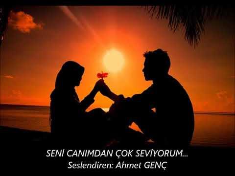 SENİ CANIMDAN ÇOK SEVİYORUM...// ŞİİR // Seslendiren: Ahmet GENÇ